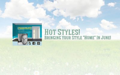 "Hot Styles!  Bringing Your Style ""Home"" In June!"