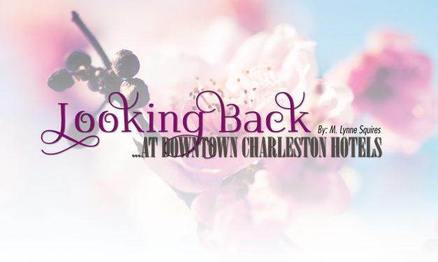 Looking Back at Downtown Charleston Hotels