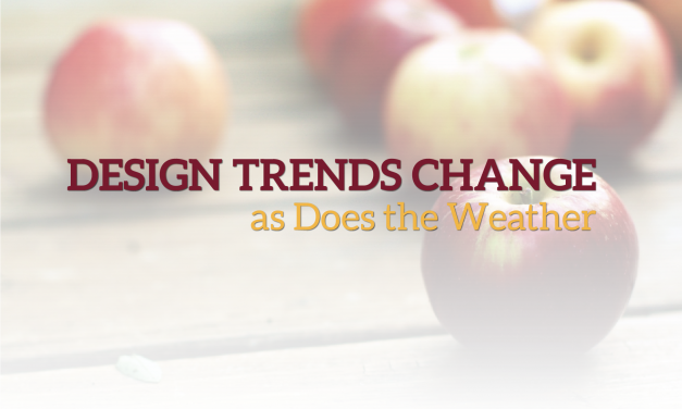 Design Trends Change  as Does the Weather