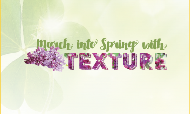 March Into Spring with Texture